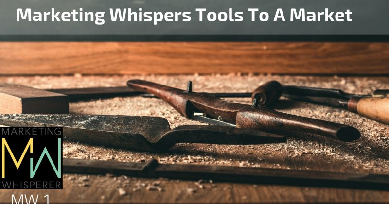 Marketing Whispers Tools To A Market
