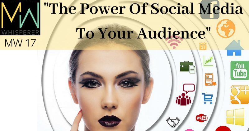 """The Power Of Social Media To Your Audience"""